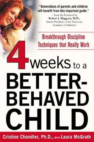 Four Weeks to a Better-Behaved Child Breakthrough Discipline Techniques That Really Work  2004 9780071435758 Front Cover