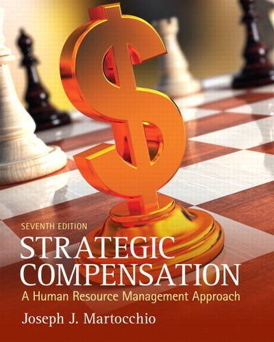 Strategic Compensation A Human Resource Management Approach 7th 2013 (Revised) edition cover