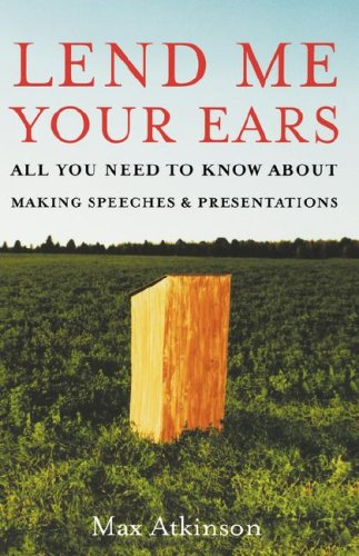 Lend Me Your Ears All You Need to Know about Making Speeches and Presentations  2005 edition cover