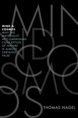 Mind and Cosmos Why the Materialist Neo-Darwinian Conception of Nature Is Almost Certainly False  2012 edition cover