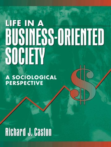Life in a Business-Oriented Society A Sociological Perspective 1st 1998 edition cover