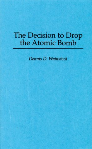 Decision to Drop the Atomic Bomb   1996 9780275954758 Front Cover