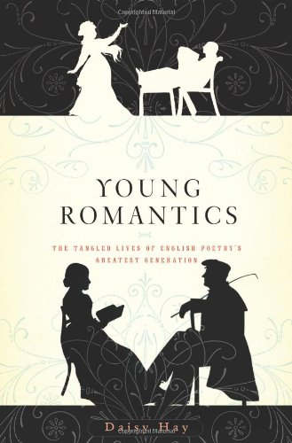 Young Romantics The Tangled Lives of English Poetry's Greatest Generation  2010 edition cover