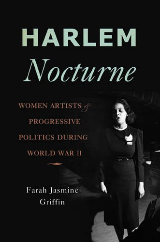 Harlem Nocturne Women Artists and Progressive Politics During World War II  2013 edition cover