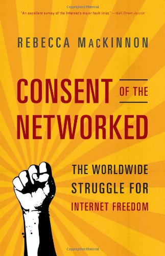 Consent of the Networked The Worldwide Struggle for Internet Freedom  2013 edition cover