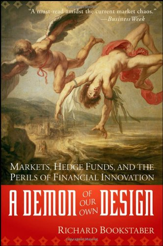 Demon of Our Own Design Markets, Hedge Funds, and the Perils of Financial Innovation  2007 edition cover