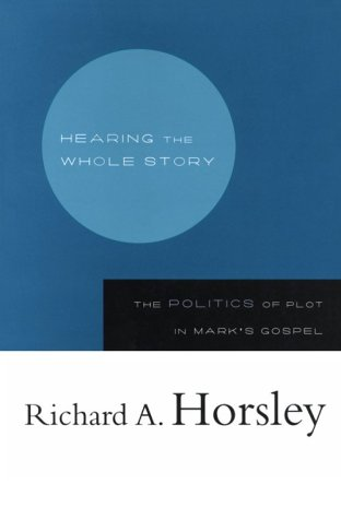 Hearing the Whole Story The Politics of Plot in Mark's Gospel  2001 edition cover