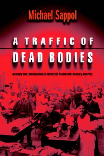 Traffic of Dead Bodies Anatomy and Embodied Social Identity in Nineteenth-Century America  2004 edition cover