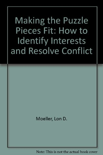 Making the Puzzle Pieces Fit: How to Identify Interests and Resolve Conflict  2009 (Revised) 9780757564758 Front Cover