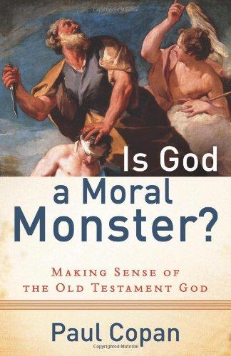 Is God a Moral Monster? Making Sense of the Old Testament God  2011 edition cover