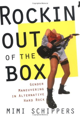 Rockin' Out of the Box Gender Maneuvering in Alternative Hard Rock  2002 edition cover