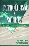 Catholicism and Society : Marriage, Family, Social Issues 1st (Revised) 9780964908758 Front Cover