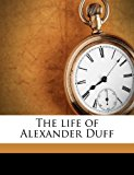 Life of Alexander Duff  N/A 9781177464758 Front Cover