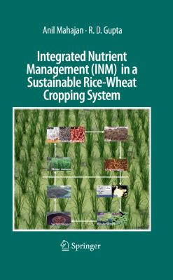 Integrated Nutrient Management (INM) in a Sustainable Rice-Wheat Cropping System   2009 9781402098758 Front Cover
