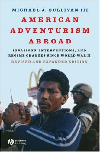 American Adventurism Abroad Invasions, Interventions, and Regime Changes since World War II 2nd 2007 edition cover