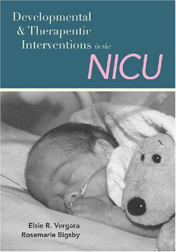 Developmental and Therapeutic Interventions in the NICU   2004 edition cover