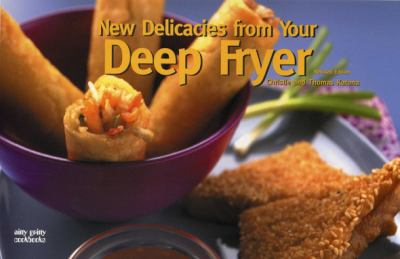 New Delicacies from Your Deep Fryer  2nd (Revised) 9781558672758 Front Cover
