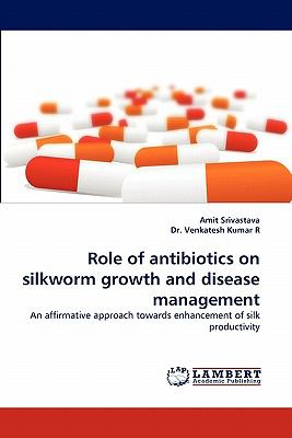 Role of Antibiotics on Silkworm Growth and Disease Management N/A 9783843352758 Front Cover