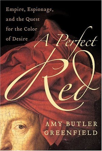 Perfect Red Empire, Espionage, and the Quest for the Color of Desire  2005 9780060522759 Front Cover