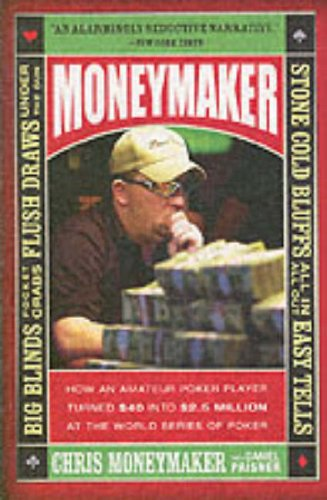 Moneymaker How an Amateur Poker Player Turned $40 into $2. 5 Million at the World Series of Poker  2006 9780060746759 Front Cover
