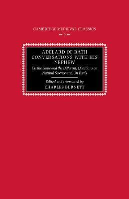 Adelard of Bath, Conversations with His Nephew On the Same and the Different, Questions on Natural Science and on Birds  2006 9780521397759 Front Cover