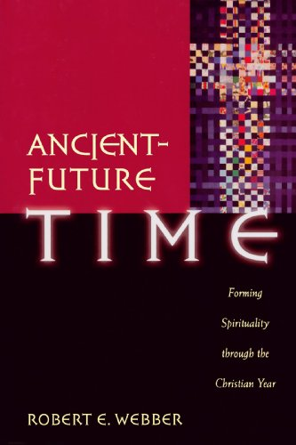 Ancient-Future Time Forming Spirituality Through the Christian Year  2004 edition cover