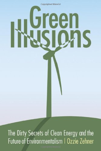 Green Illusions The Dirty Secrets of Clean Energy and the Future of Environmentalism  2012 edition cover
