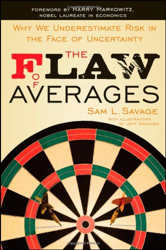 Flaw of Averages Why We Underestimate Risk in the Face of Uncertainty  2012 9781118073759 Front Cover