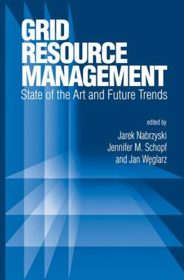 Grid Resource Management State of the Art and Future Trends  2004 9781402075759 Front Cover