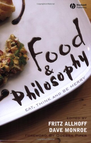 Food and Philosophy Eat, Think, and Be Merry  2007 9781405157759 Front Cover