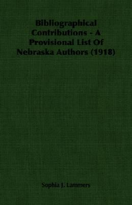 Bibliographical Contributions - A Provisional List of Nebraska Authors (1918)  N/A 9781406754759 Front Cover