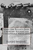 What the Bullets Said: Changing Rounds and Unstoppable Assailants  N/A 9781490377759 Front Cover
