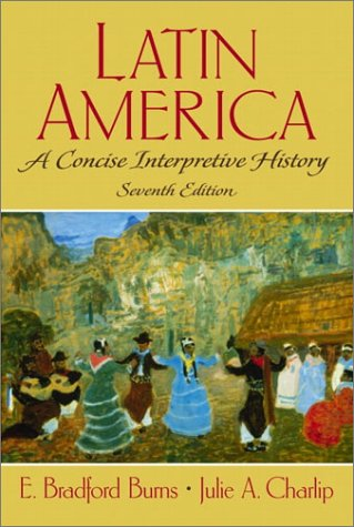 Latin America A Concise Interpretive History 7th 2002 (Revised) 9780130195760 Front Cover