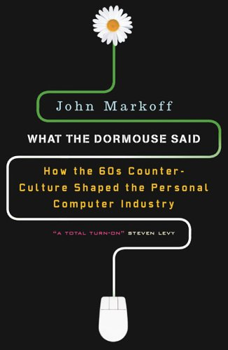 What the Dormouse Said How the Sixties Counterculture Shaped the Personal Computer Industry  2006 edition cover