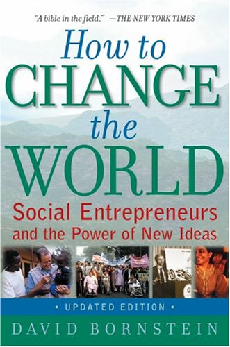 How to Change the World Social Entrepreneurs and the Power of New Ideas 2nd 2007 (Revised) 9780195334760 Front Cover