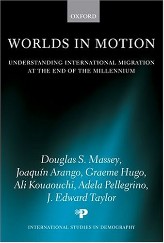 Worlds in Motion Understanding International Migration at the End of the Millennium  2005 9780199282760 Front Cover