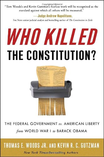 Who Killed the Constitution? The Federal Government vs. American Liberty from World War I to Barack Obama N/A edition cover