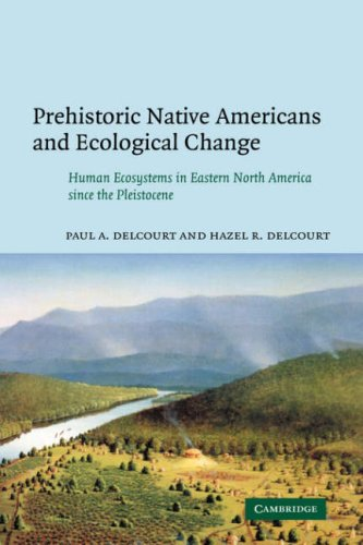 Prehistoric Native Americans and Ecological Change Human Ecosystems in Eastern North America since the Pleistocene N/A edition cover