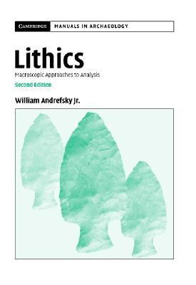 Lithics Macroscopic Approaches to Analysis 2nd 2005 (Revised) 9780521849760 Front Cover