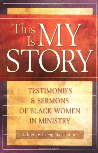 This Is My Story Testimonies and Sermons of Black Women in Ministry  2005 edition cover