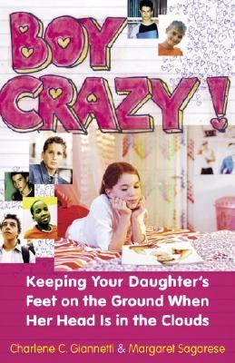 Boy Crazy! Keeping Our Daughter's Feet on the Ground When Her Head Is in the Clouds  2006 9780767919760 Front Cover