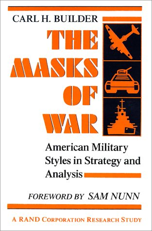 Masks of War American Military Styles in Strategy and Analysis - A RAND Corporation Research Study  1989 edition cover