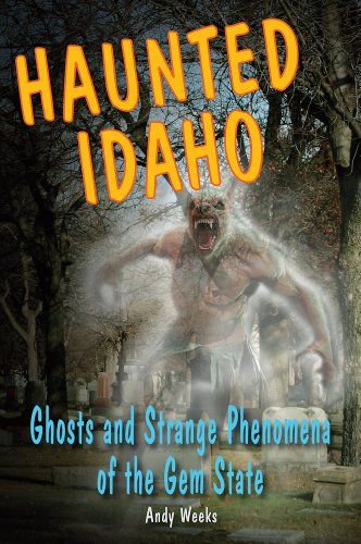 Haunted Idaho: Ghosts and Strange Phenomena of the Gem State  2013 edition cover