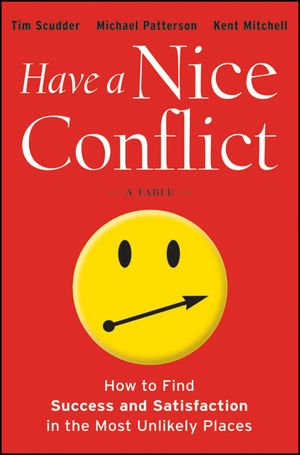 Have a Nice Conflict How to Find Success and Satisfaction in the Most Unlikely Places  2012 edition cover