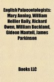 English Palaeontologists Mary Anning, William Hellier Baily, Richard Owen, William Buckland, Gideon Mantell, James Parkinson N/A edition cover