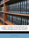 Latin Lessons : With exercises in parsing; introductory to Bullions' Latin grammar and Latin Reader N/A edition cover