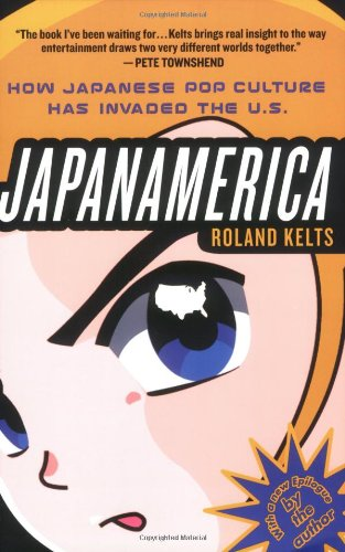 Japanamerica How Japanese Pop Culture Has Invaded the U. S.  2008 edition cover