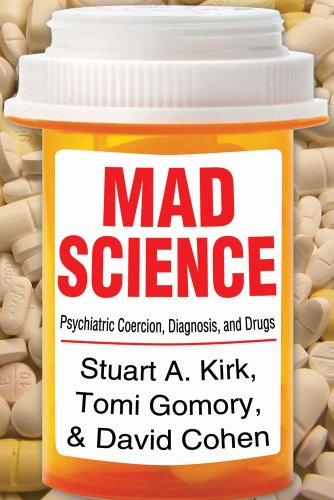 Mad Science Psychiatric Coercion, Diagnosis, and Drugs  2013 9781412849760 Front Cover