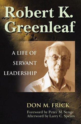 Robert K. Greenleaf A Life of Servant Leadership  2004 9781576752760 Front Cover