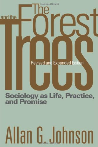 Forest and the Trees Sociology as Life, Practice, and Promise 2nd 2008 (Revised) edition cover
